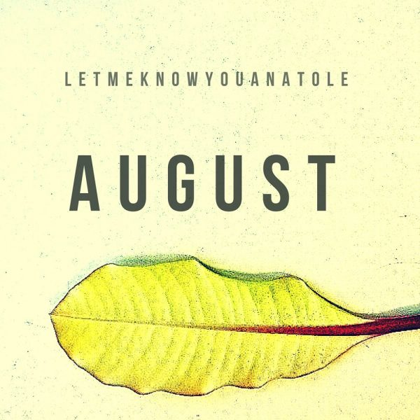 Letmeknowyouanatole - August