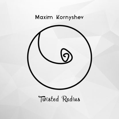 Maxim Kornyshev - Twisted Radius